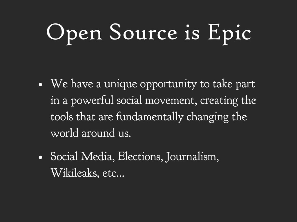 Open Source is Epic • We have a unique opportun...