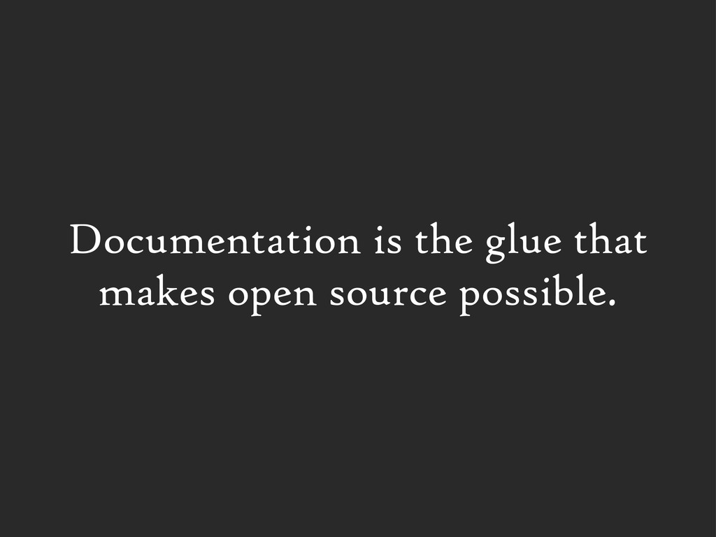 Documentation is the glue that makes open sourc...