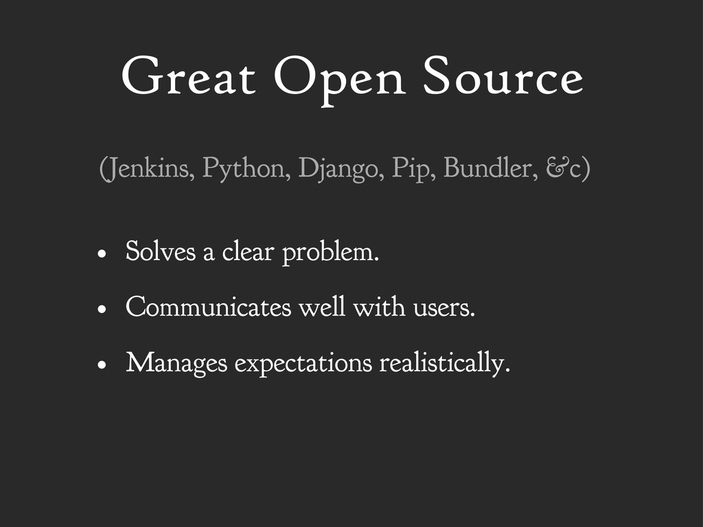 Great Open Source • Solves a clear problem. • C...
