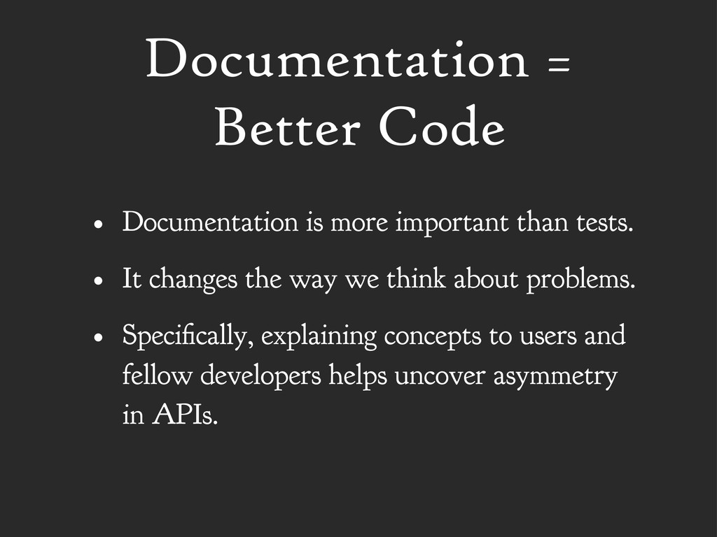 Documentation = Better Code • Documentation is ...