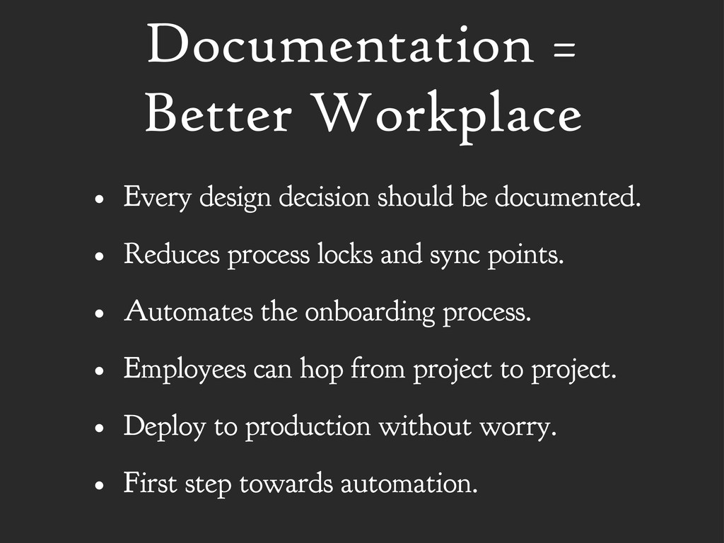 Documentation = Better Workplace • Every design...