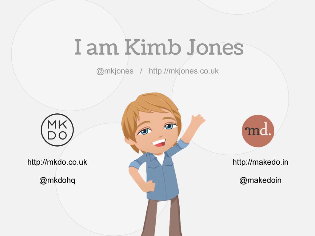 I am Kimb Jones http://makedo.in @makedoin http...