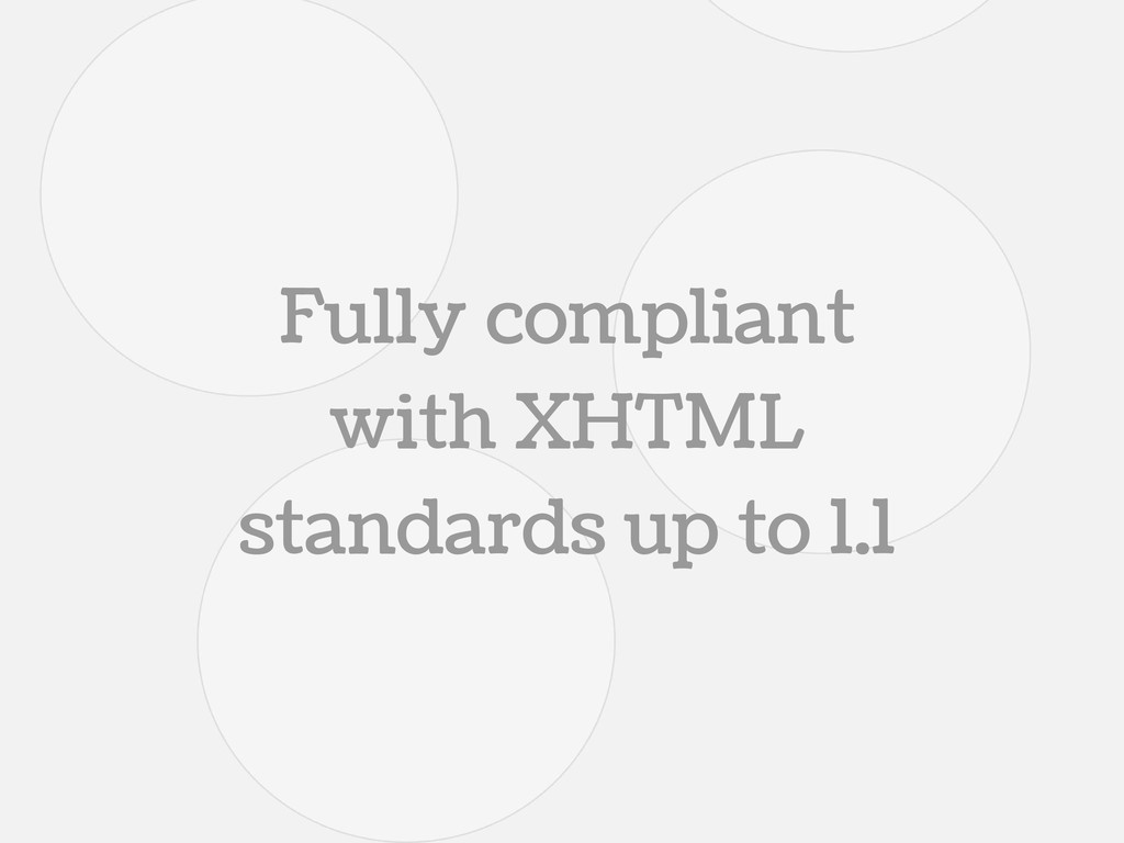 Fully compliant with XHTML standards up to 1.1