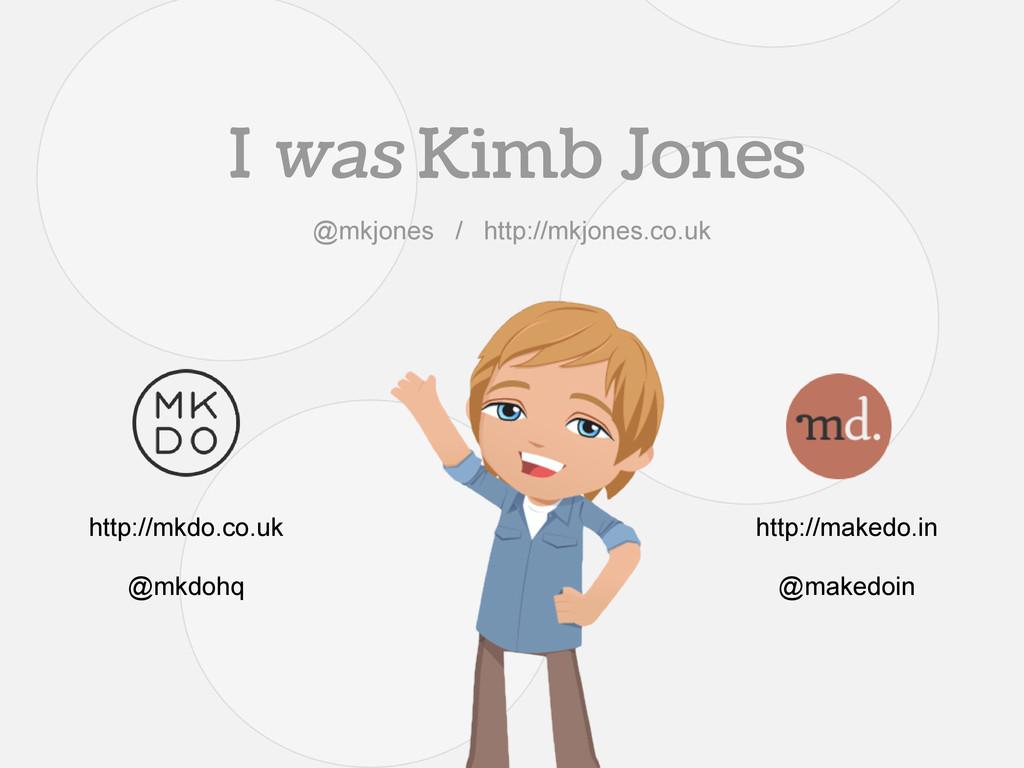I was Kimb Jones http://makedo.in @makedoin htt...