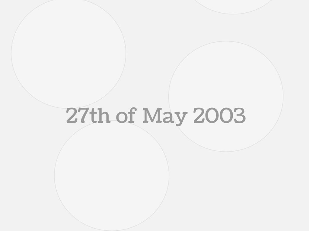 27th of May 2003