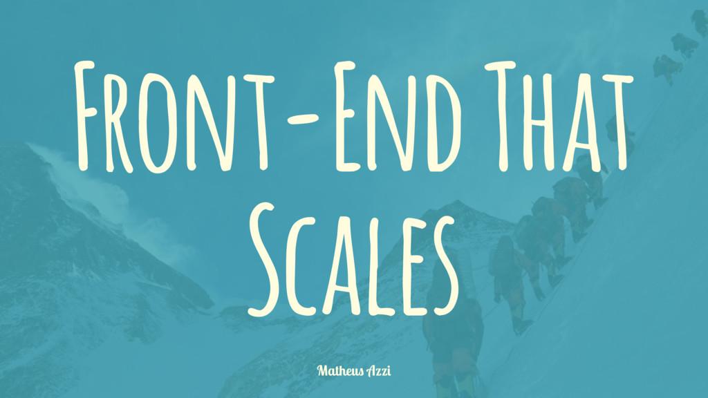 Matheus Azzi Front-End That Scales