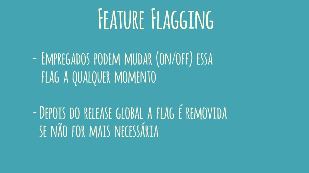 Feature Flagging - Empregados podem mudar (on/o...