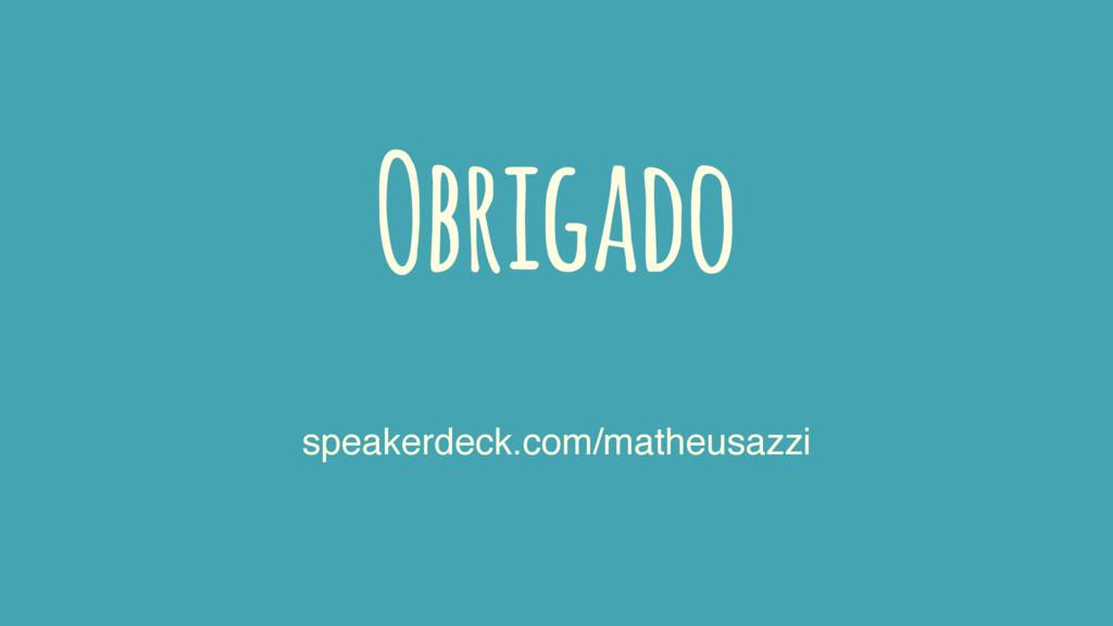 Obrigado speakerdeck.com/matheusazzi