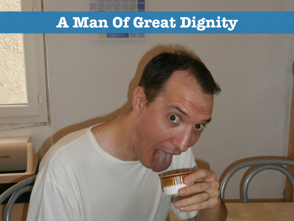A Man Of Great Dignity
