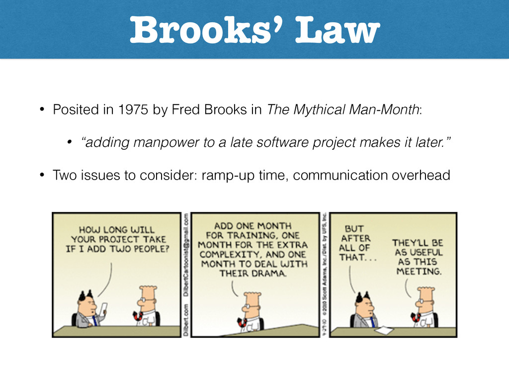 Brooks' Law • Posited in 1975 by Fred Brooks in...