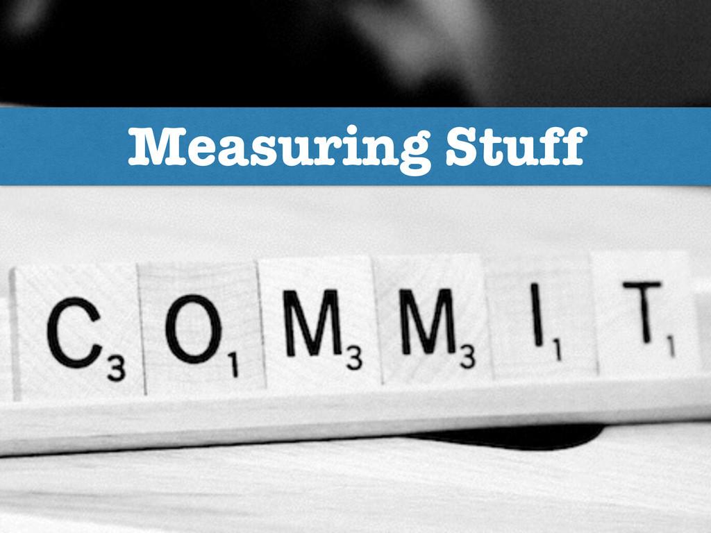 Measuring Stuff