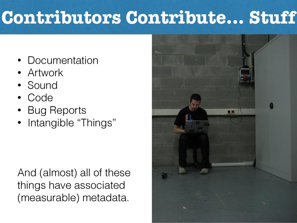 Contributors Contribute… Stuff • Documentation ...