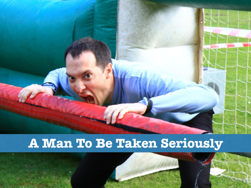 A Man To Be Taken Seriously