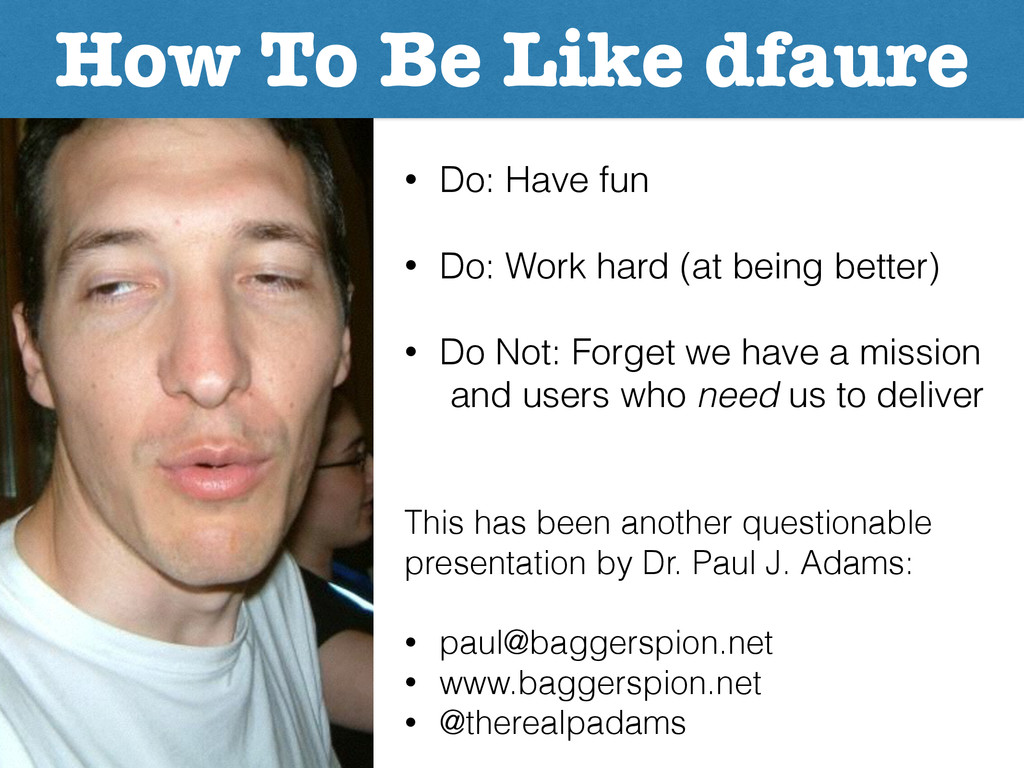 How To Be Like dfaure • Do: Have fun • Do: Wor...