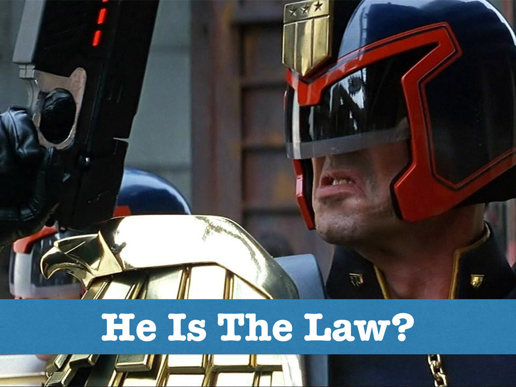 He Is The Law?
