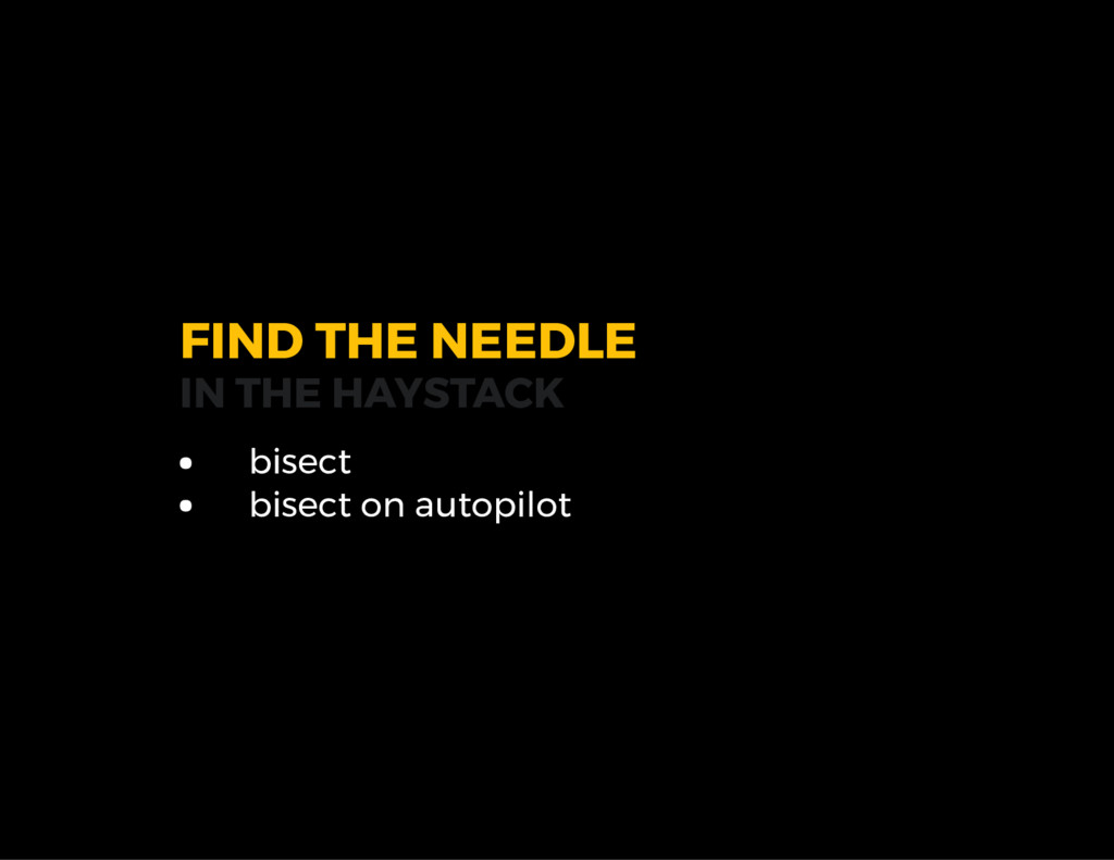 FIND THE NEEDLE IN THE HAYSTACK bisect bisect o...