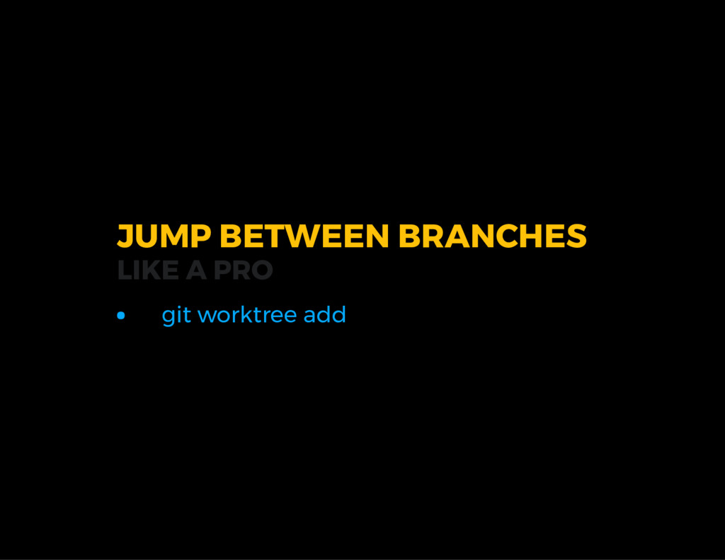JUMP BETWEEN BRANCHES LIKE A PRO git worktree a...