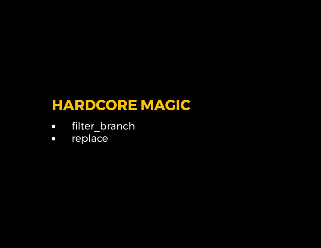 HARDCORE MAGIC lter_branch replace