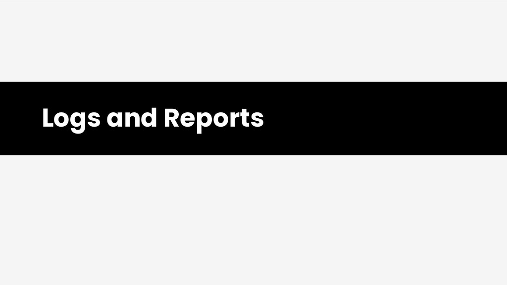 Logs and Reports
