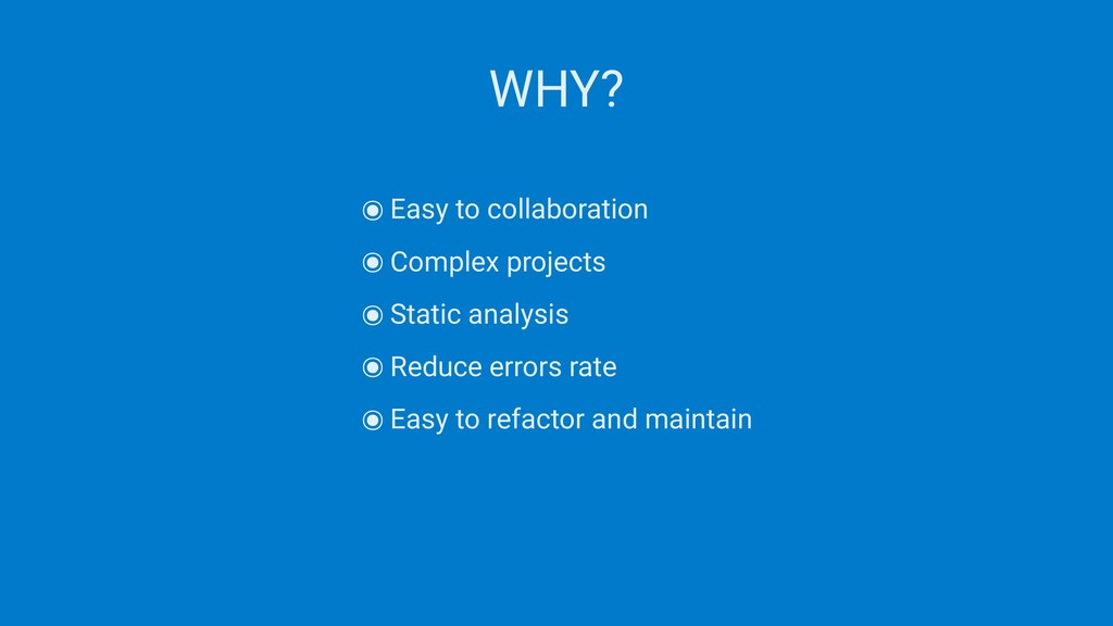 WHY? ๏Easy to collaboration ๏Complex projects ๏...
