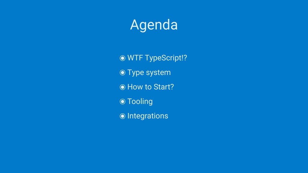 Agenda ๏WTF TypeScript!? ๏Type system ๏How to S...