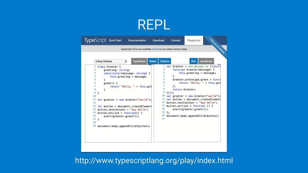 REPL http://www.typescriptlang.org/play/index.h...