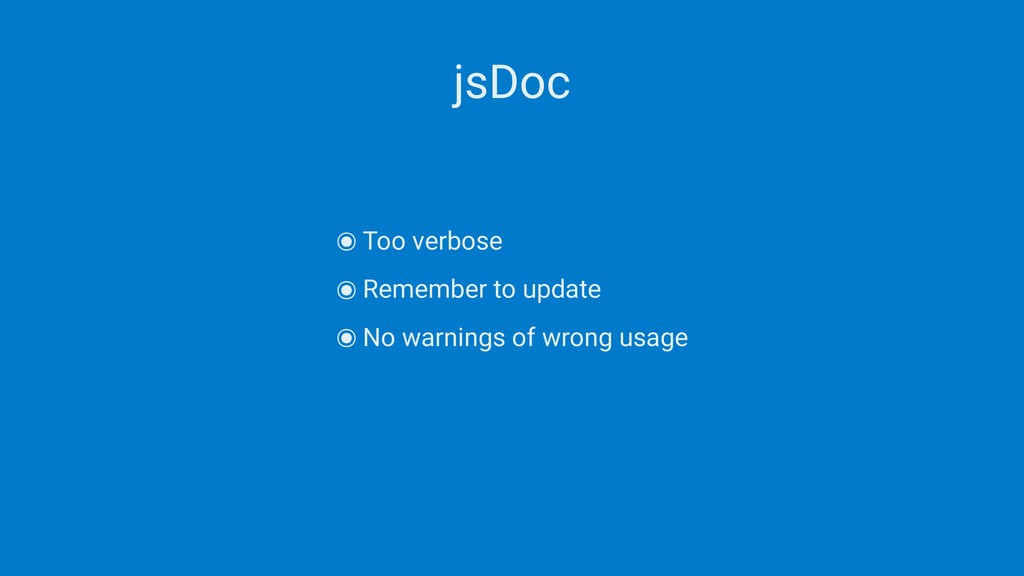 jsDoc ๏Too verbose ๏Remember to update ๏No warn...