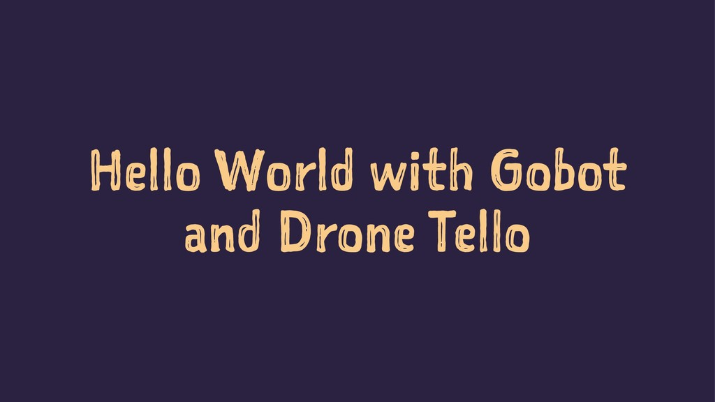 Hello World with Gobot and Drone Tello