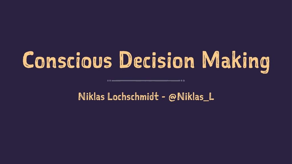 Conscious Decision Making Niklas Lochschmidt - ...