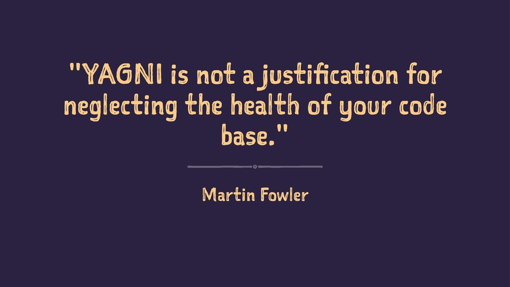 """""""YAGNI is not a justification for neglecting th..."""
