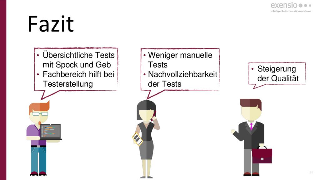 38 • Weniger manuelle Tests • Nachvollziehbarke...