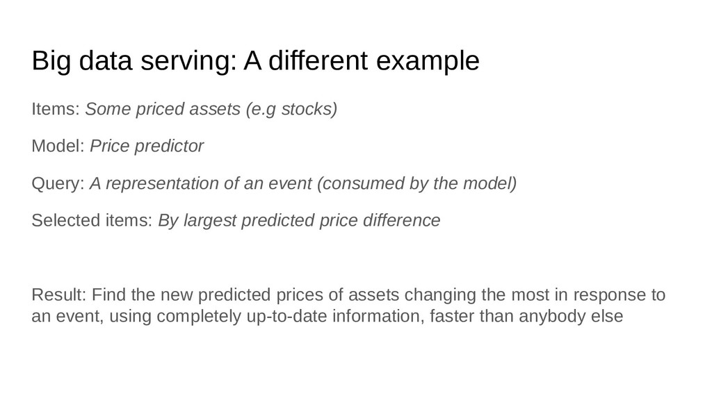 Big data serving: A different example Items: So...
