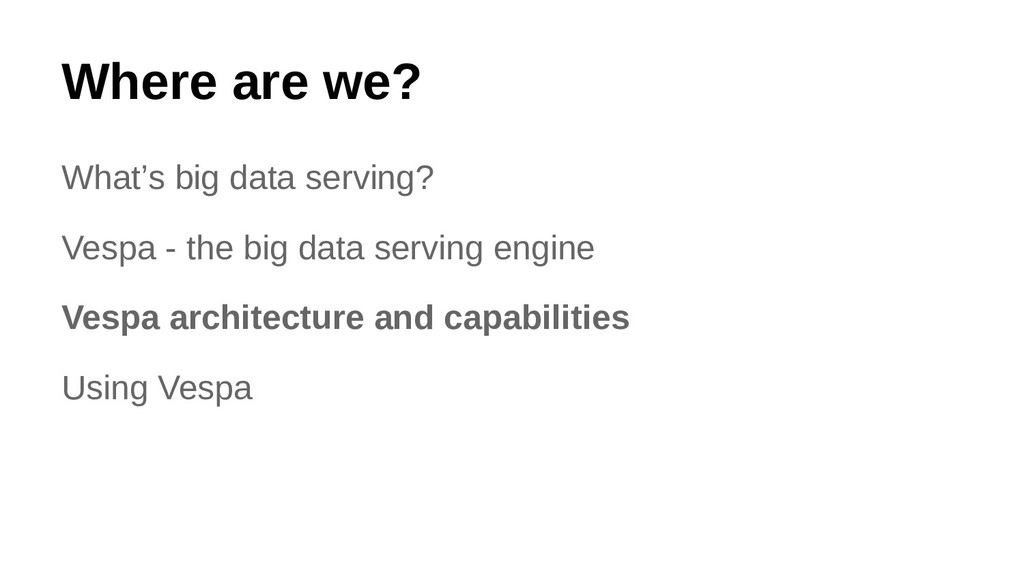 Where are we? What's big data serving? Vespa - ...