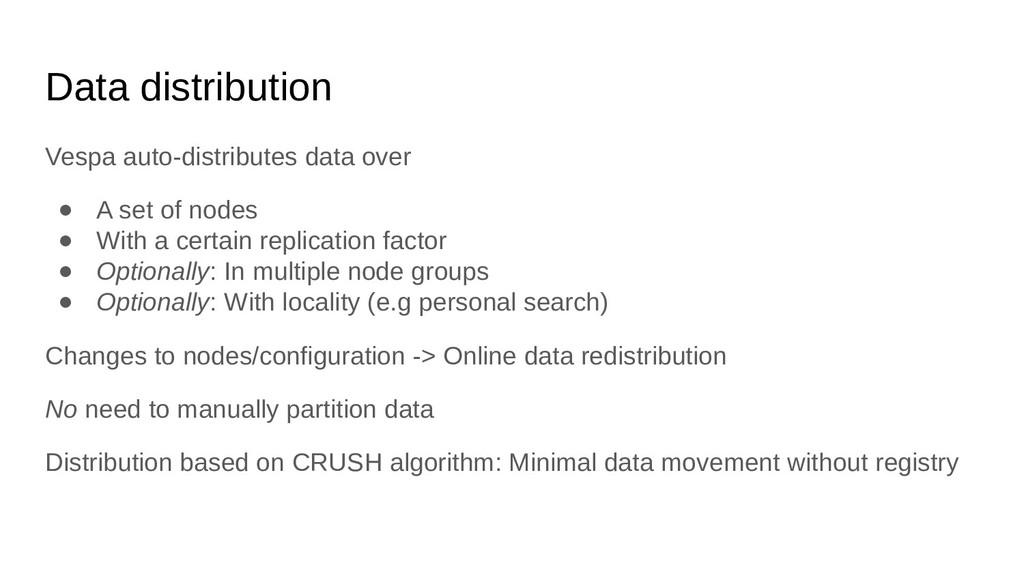 Data distribution Vespa auto-distributes data o...