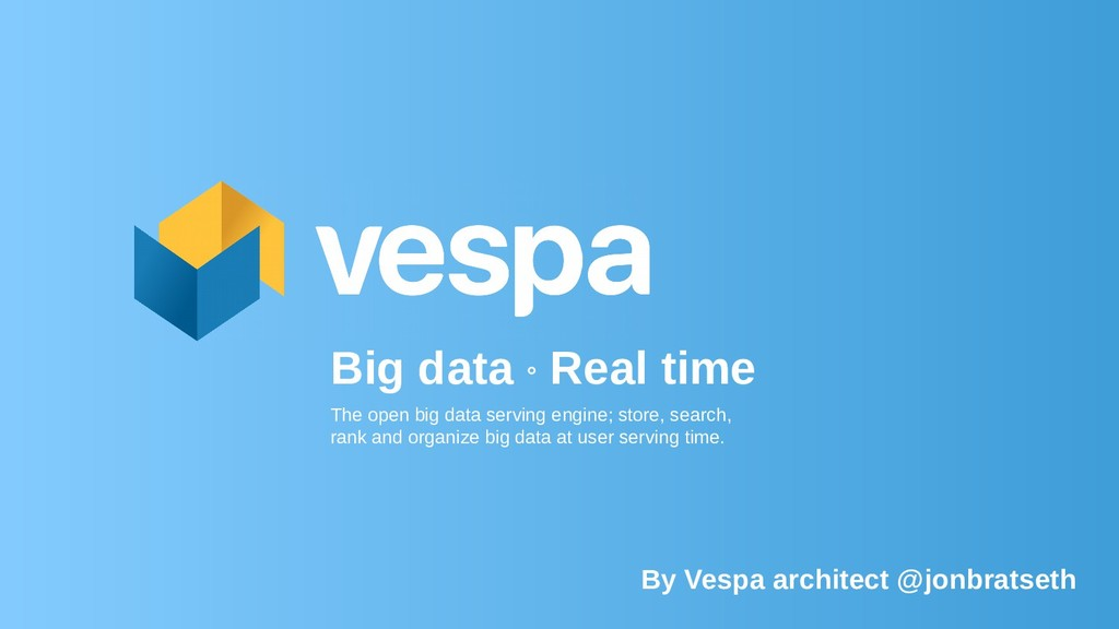 Big data ° Real time The open big data serving ...