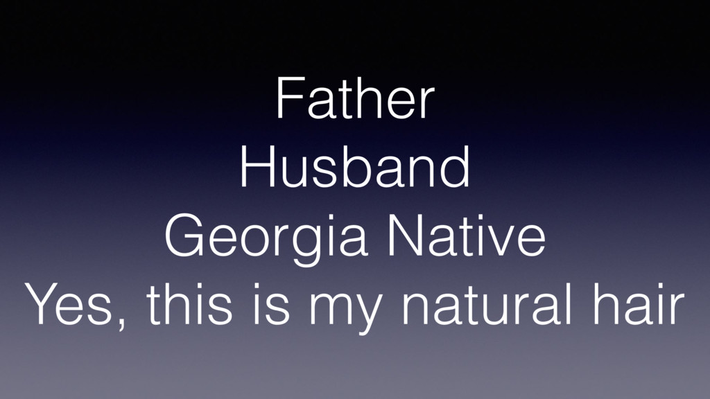 Father Husband Georgia Native Yes, this is my n...