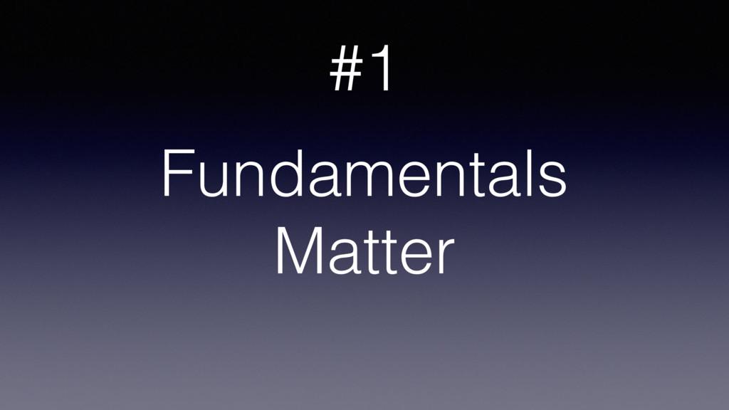 Fundamentals Matter #1