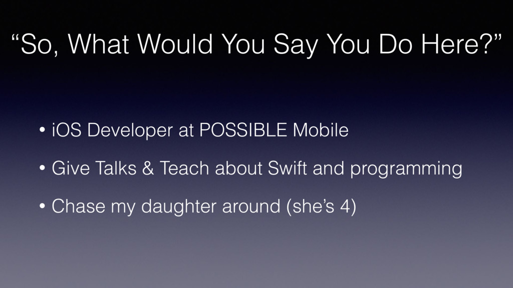 """So, What Would You Say You Do Here?"" • iOS Dev..."