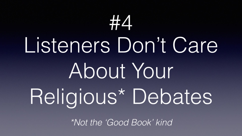 Listeners Don't Care About Your Religious* Deba...