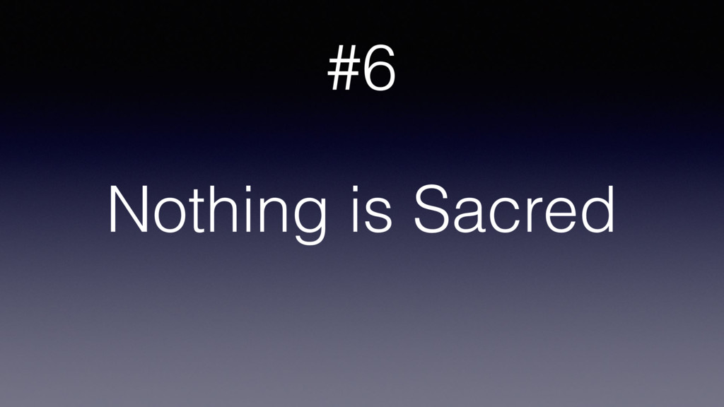 Nothing is Sacred #6