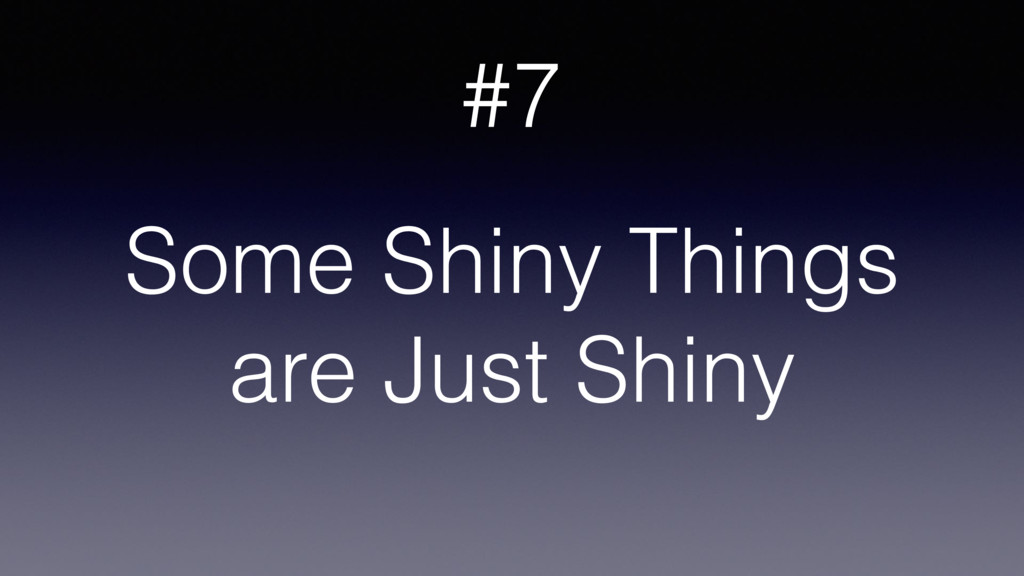 Some Shiny Things are Just Shiny #7