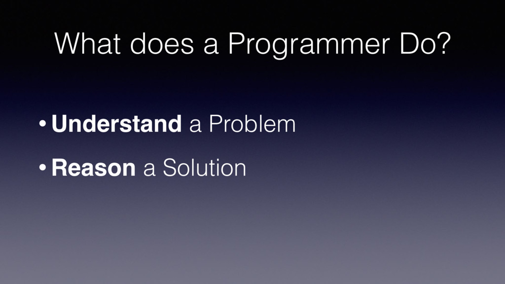 What does a Programmer Do? • Understand a Probl...