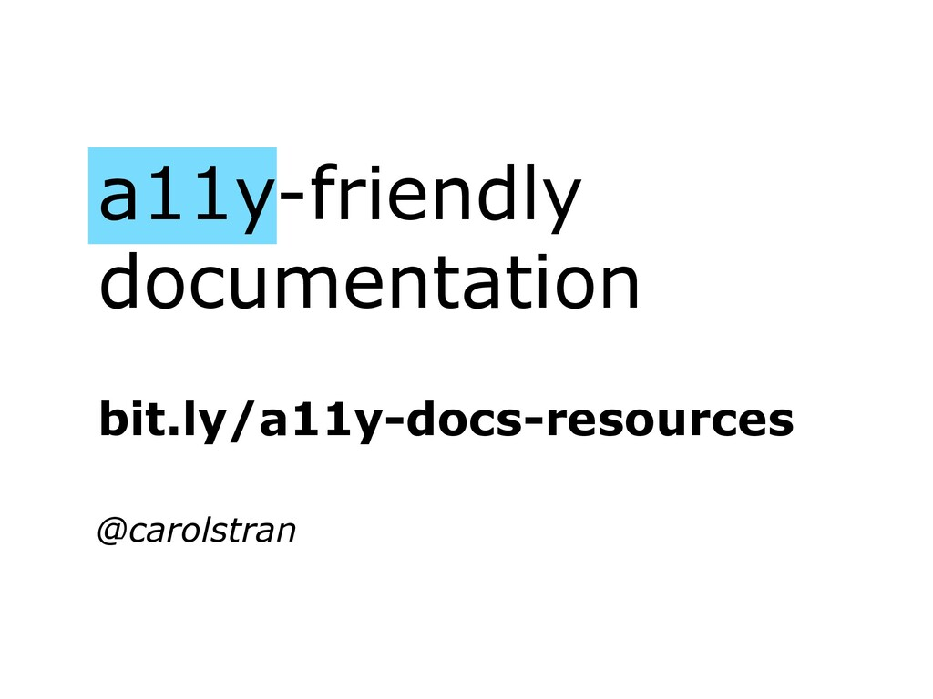 a11y-friendly documentation @carolstran bit.ly/...