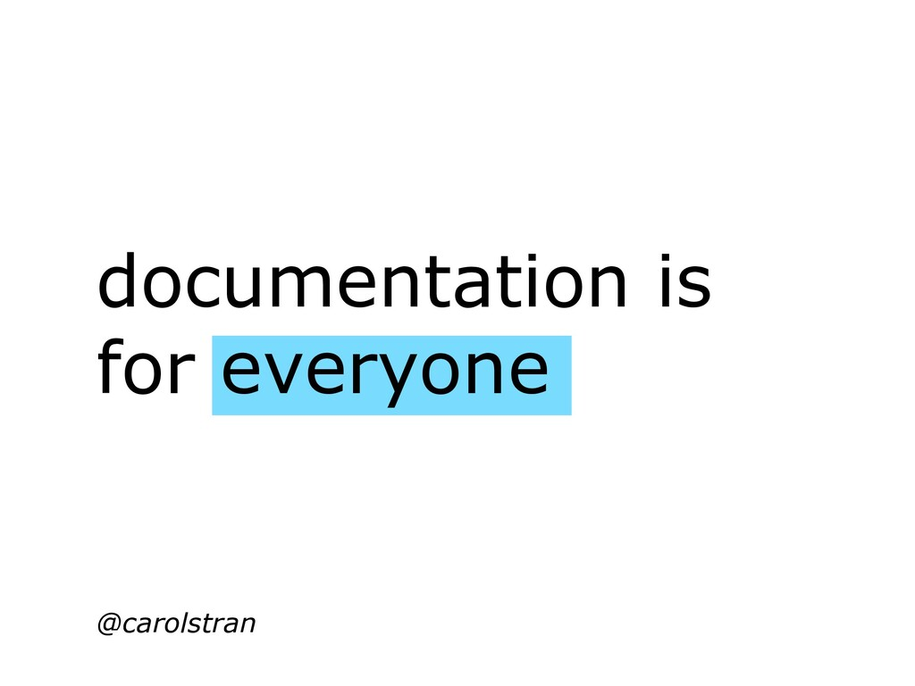 documentation is for everyone @carolstran
