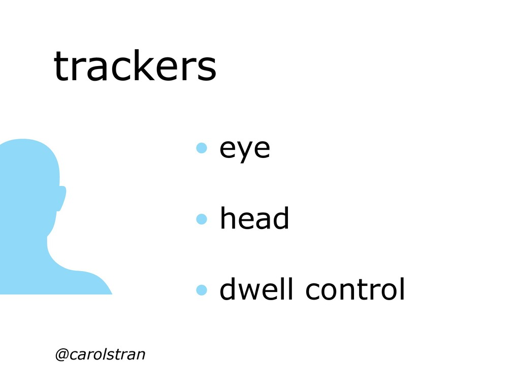trackers @carolstran • eye • head • dwell contr...