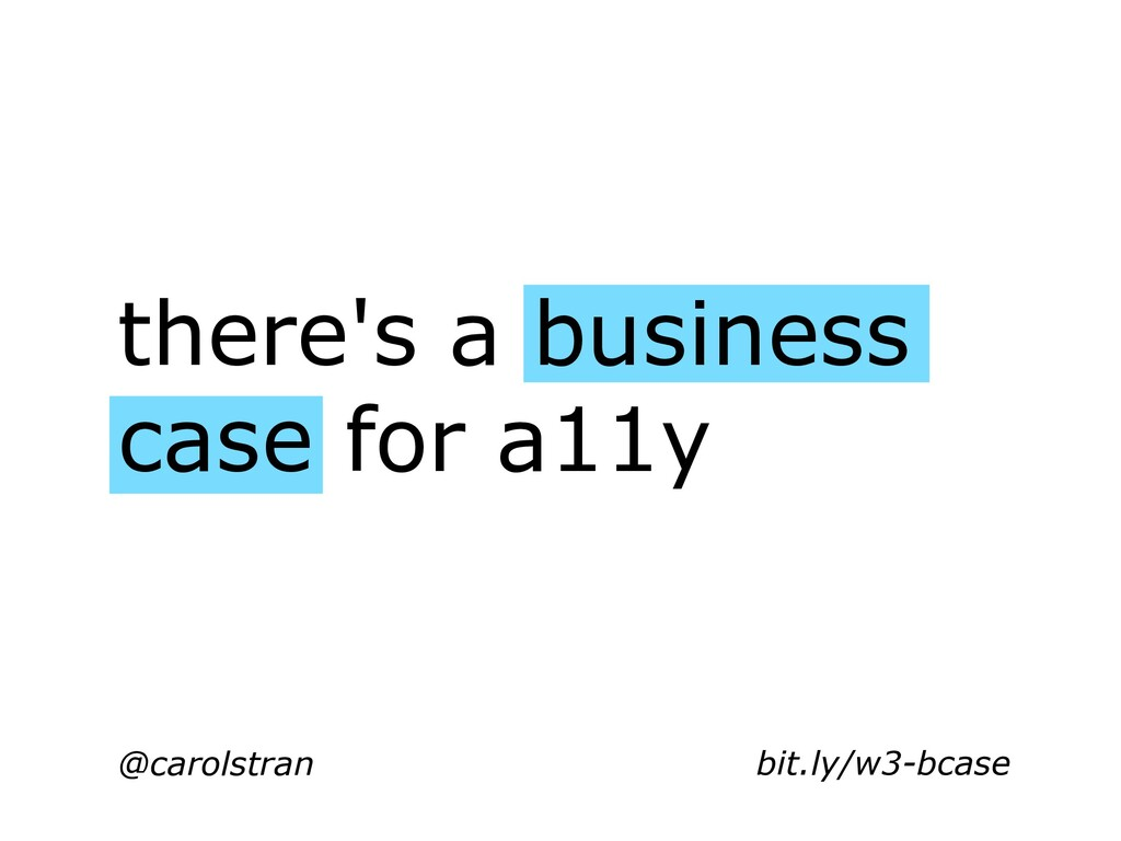 @carolstran there's a business case for a11y bi...