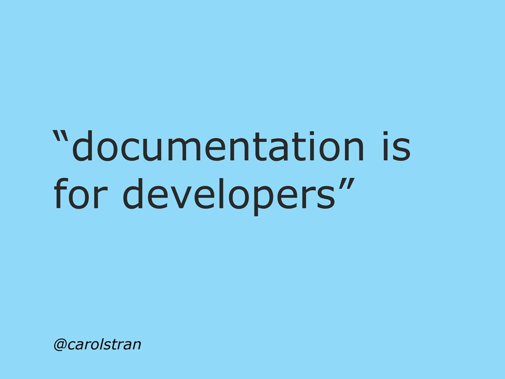 """documentation is for developers"" @carolstran"