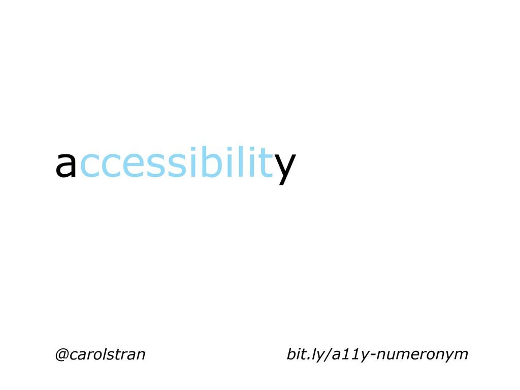 accessibility @carolstran bit.ly/a11y-numeronym