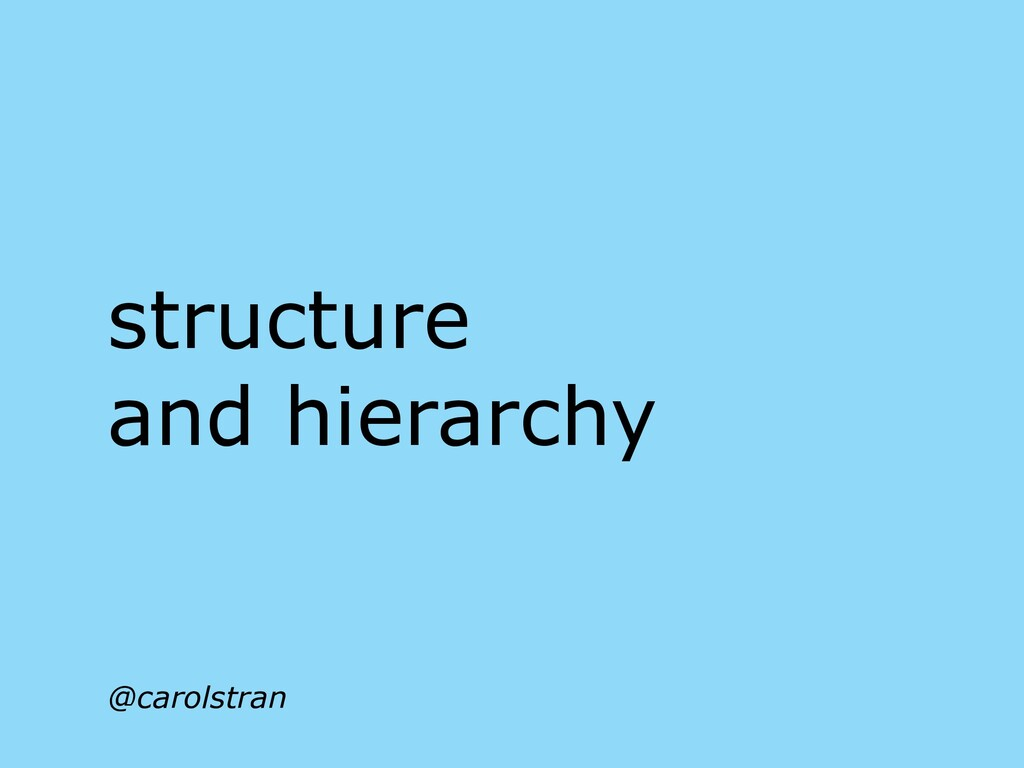 structure and hierarchy @carolstran