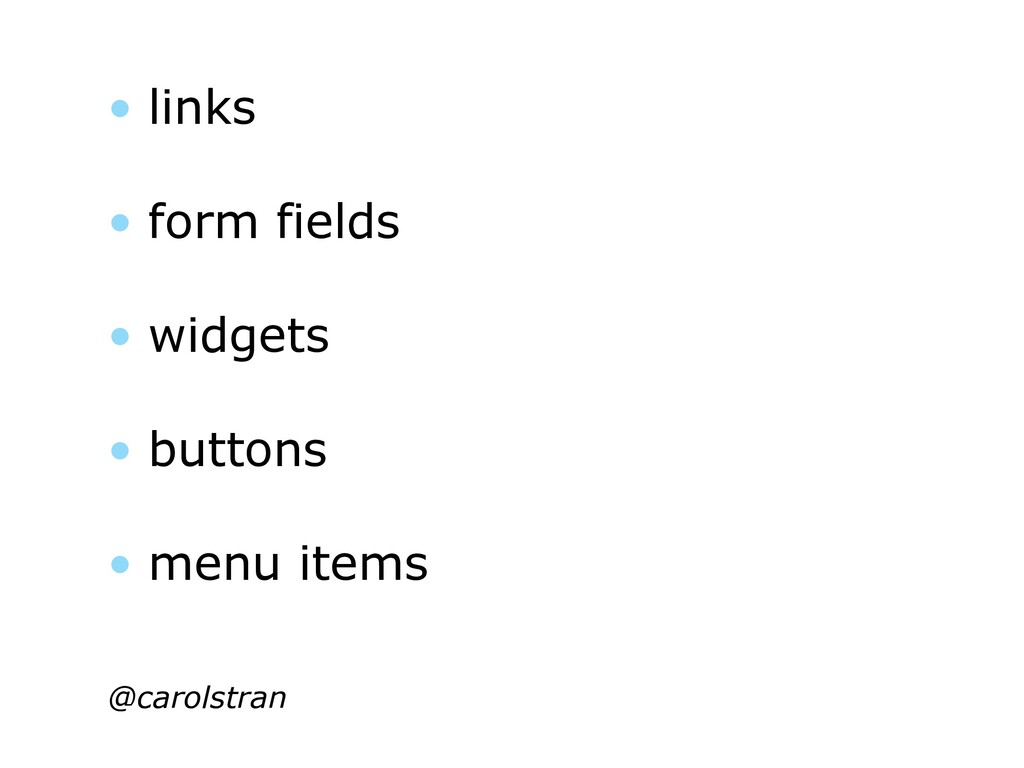 • links • form fields • widgets • buttons • men...